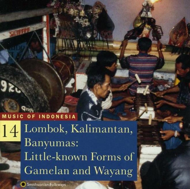 Music Of Indobesia, Vol. 14: Lombok, Kalimwntan, Banyumas: Little-known Forms O Gamelan And Wayang