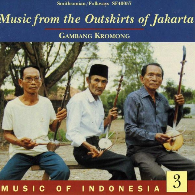 Music Of Indonesia, Vlo. 3: Music From The Outskirts Of Jakarta: Gambang Kromong