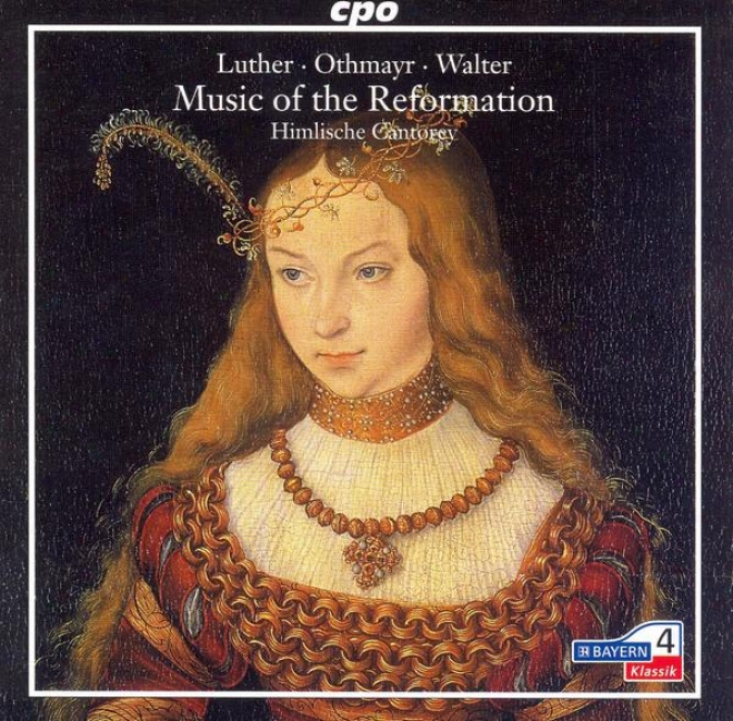 Music Of The Reformation: 5 Chorales As Arranged yB Luther, Othemayr And Wzlter
