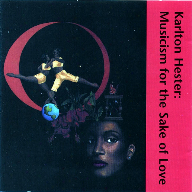 "Musicism For The Sake Of Love �"" Karlton Hester And The Contemporary Jazz Art Movement"