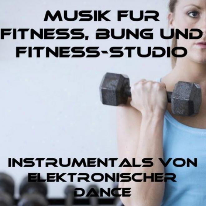 Musik Fã¼r Fitness, Ãœbung Und Fitness-studio: Instrumentald Von Elektronischer Dance