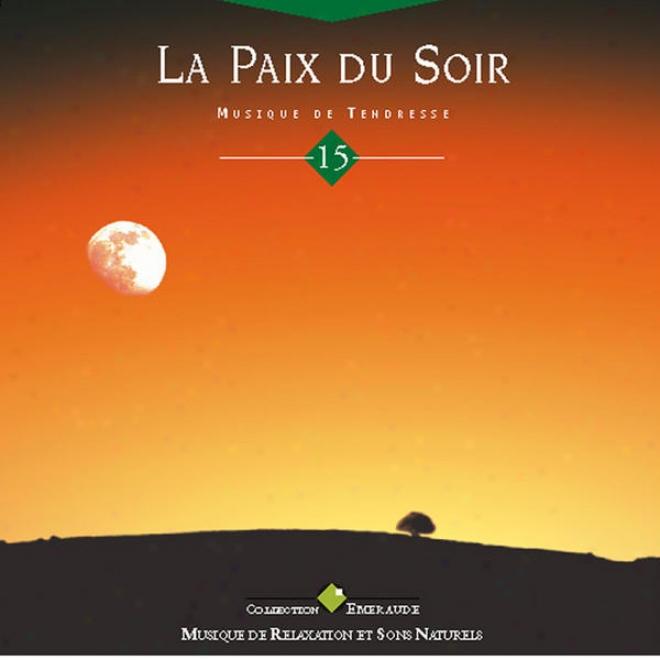 Musique De Relaxation Et Sons Naturelles (collection Emeraude): Xv. La Paix Du Soir - Musique De Tendresse