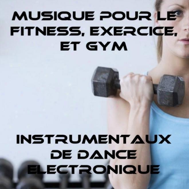 Musique Pour Le Fitness, Exercice, Et Gym: Instrumentaux De Dance Electronique