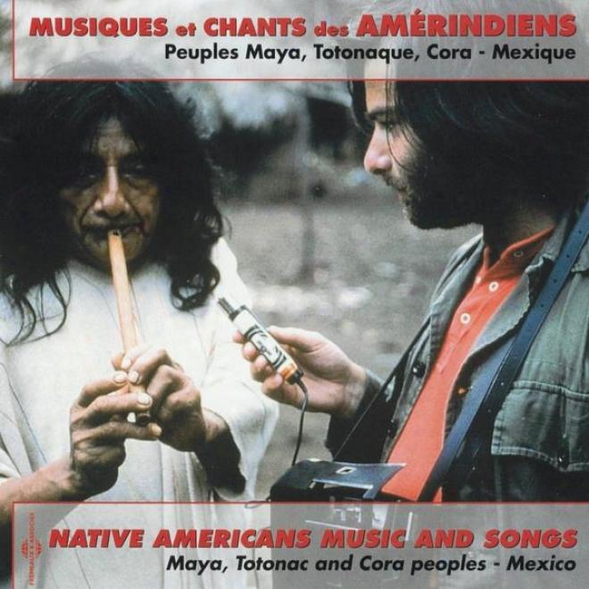 Musiques Et Chants Des Amã©rindiens - Native Americans Music & Songs (peuples Maya, Totonaques, Cora - Mexique)