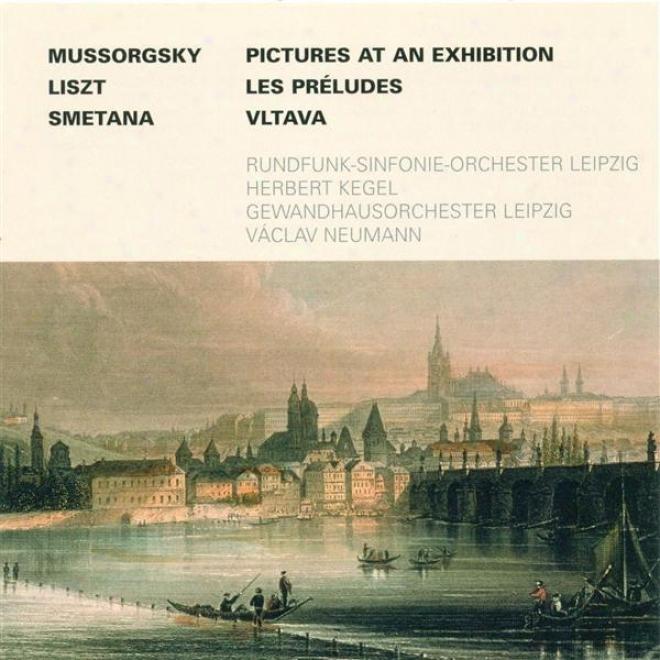Mussorgsky, M.p.: Pictures At An Exhibition / Liszt, F.: Les Preludes / Smetana, B.: Moldau (kegel, Neumann)