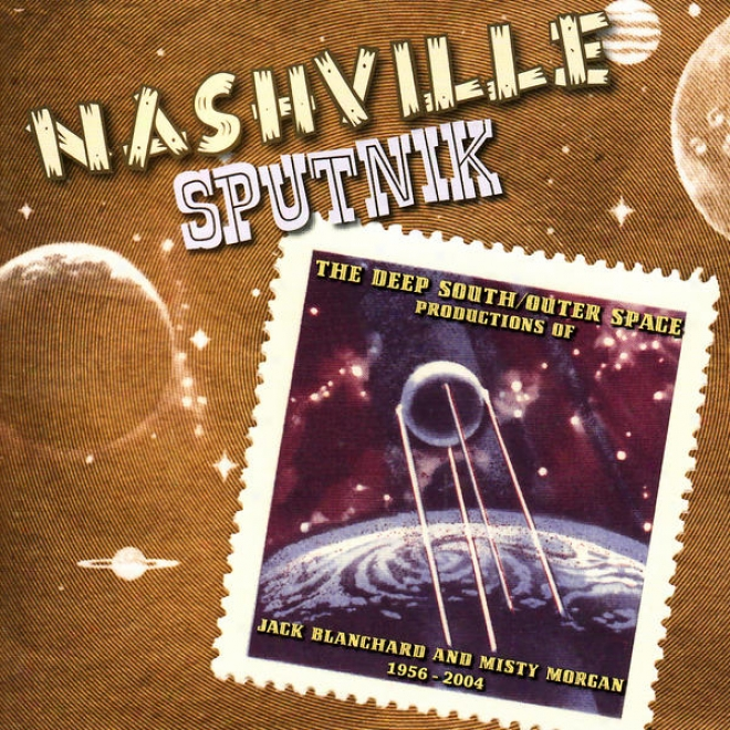 Nashville Sputnik - The Deep Southern / Outer Space Productions Of Jack Blanchard & Misty Morgan 1956-2004