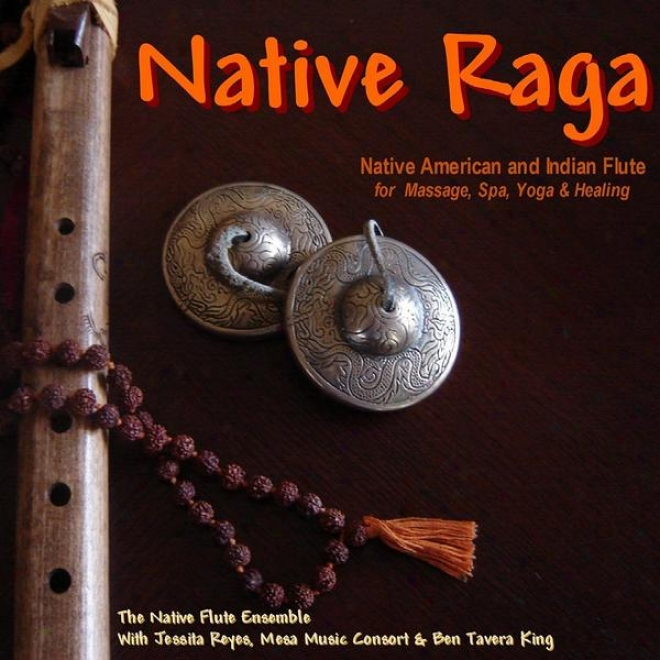 Native Raga (native American & Indian Flute For Massage, Spa, Yoga & Sanative)