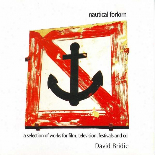 Nautical Forlorn - A Selection Of Works For Fiom, Television, Feast And Cd