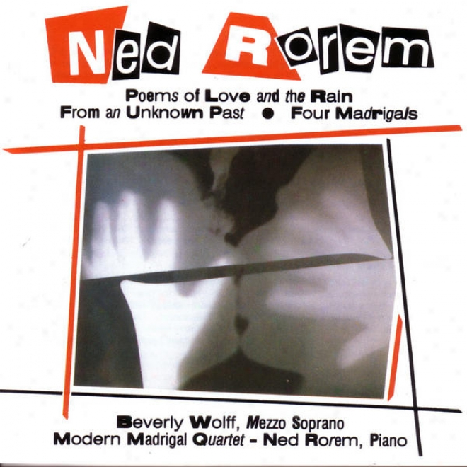 Ned Rorem: Poems Of Love And The Rain; From An Unknown Past; Four Madrigals