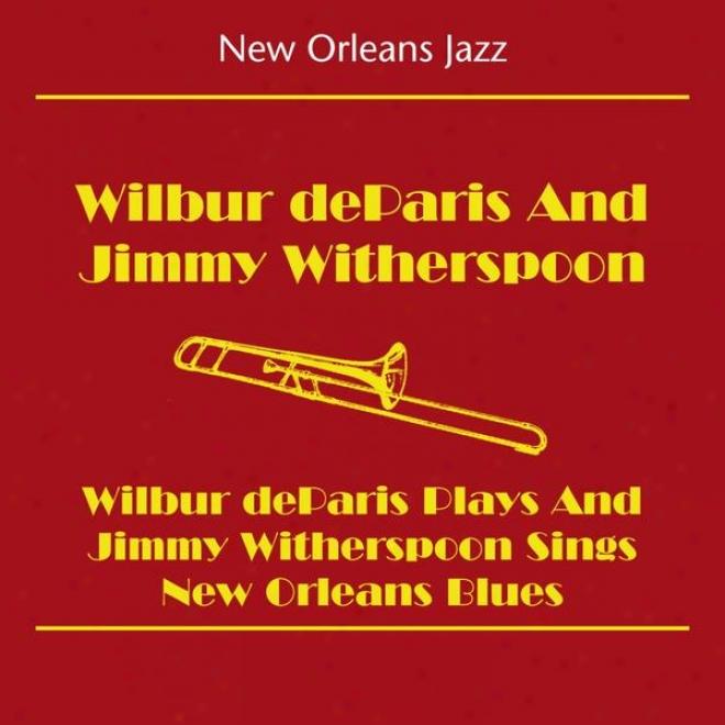 New Orleans Jazz (wilbur Deparis And Jimmy Witherspoon - Wilbur Deparis And Jimmy Witherspoon Sings New Orleans Blues)