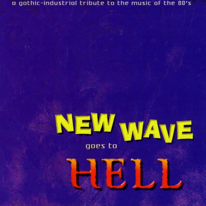 New Wave Goes To Hell - A Gothic-industrial Tribute To The Music Of The 80's