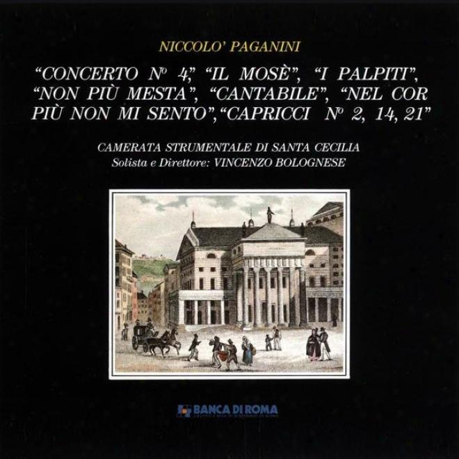 Niccolã³ Paganini: Concerto No. 4 / Il Mos㸠/ I Palpiti / Non Pi¹ã Mesta / Cantabile / Nel Cor Piã¹ Non Mi Sento / Capricci No. 2, 14