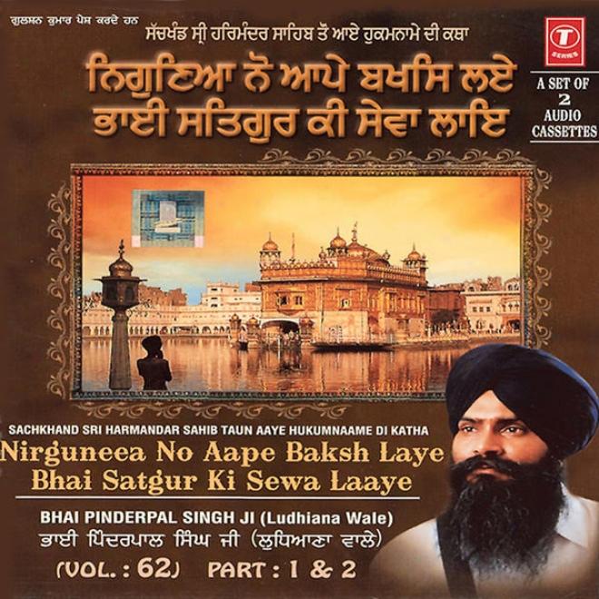 Nirguna Nu Ape Baksh Le Bhai Satgur Kj Sewa Layi-sachkhand Shri Harmandar Sahib To Aaye Hukumname Di Katha-2007 (vol. 62) (part 1)
