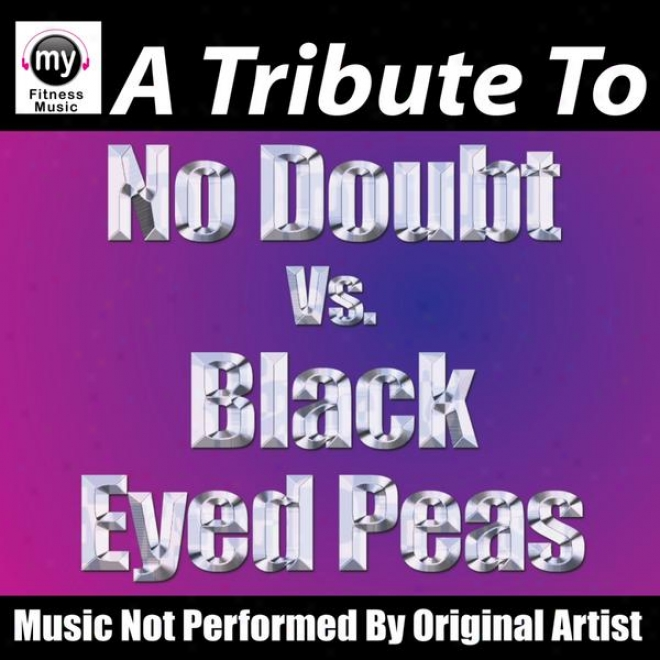 Not at all Doubt Vs. The Black Eyed Peas (non-stop Mix For Walking, Jogging, Elliptical, Satir Climber, Treadmill, Biking, Exercise)