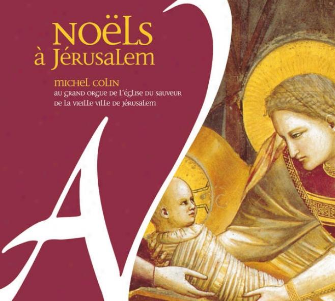 Noã«ls à Jã©rusalem - Grand Orgue De L'ã©glise Du Sauveur De La Vieille Ville De Jã©rusalem
