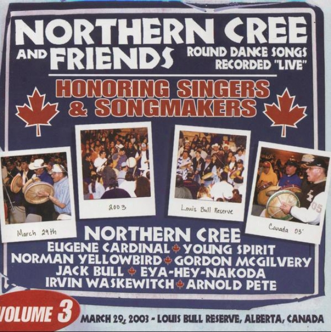 Northern Cree & Frineds, Volume 3 - Honooring Singers & Songmakers: Roun dDance Songs Recorded Live