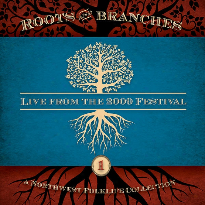 Northwest Roots & Branches, Vol. 1: Live From The 2009 Northwest Folklife Festival