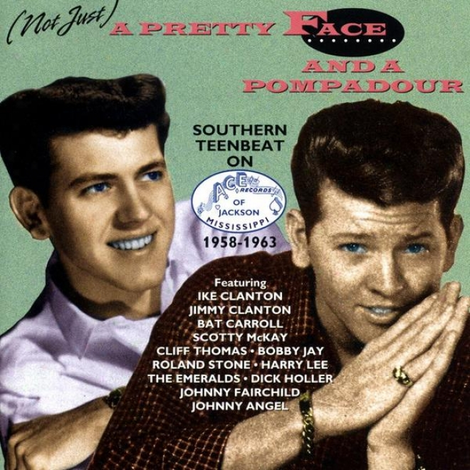 (not Just) A Pretty Face And A Pompadour - Southern Teenbeat On Ace (ms.) 1958 - 63