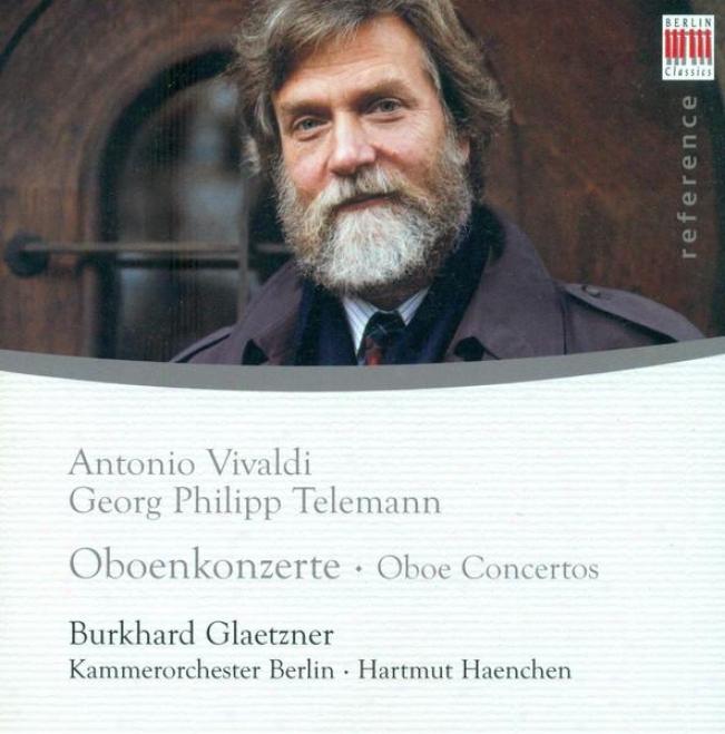 Oboe Concertos (baroque) - Vivaldi, A. / Telemann, G.p.: (glaetzner, Berlin Chamber Orchestra, Haenchen)