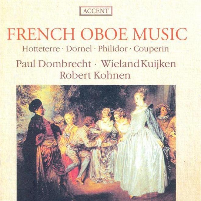 Oboe Music - Hotteterre, J.-m. / Dornel, L.-a. / Philidor, P.d. / Couperin, F. (french Oboe Music) (dombrecht, Kuijken, Kohnen)