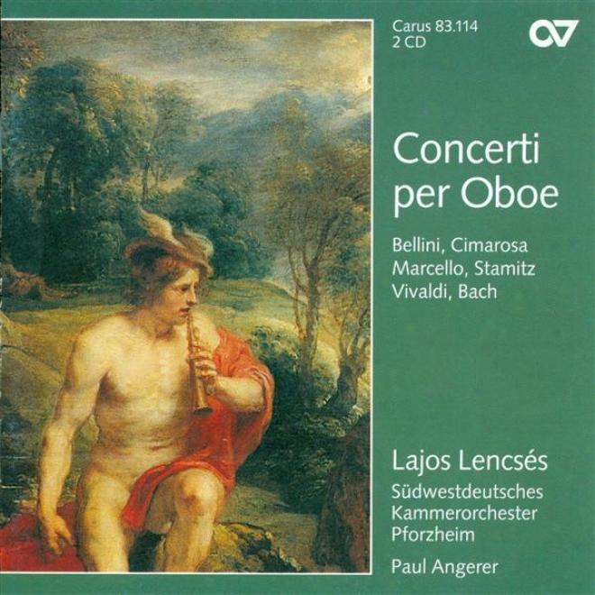 Oboe Recital: Lencses, Lajos - Vivaldi, A. / Marcello, A. /B ach, J.s. / Bach, J.c. / Stamitz, C. / Cimarosa, D. / Bellini, V.