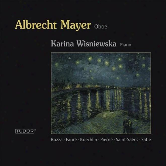 """Oboe Recital: Mayer, Albrecht �"""" Faure, G. / Saint-saens, C. / Pierne, G. / Pierne, P. / Satie, E. / Bozza, E. / Koechlin, C."""