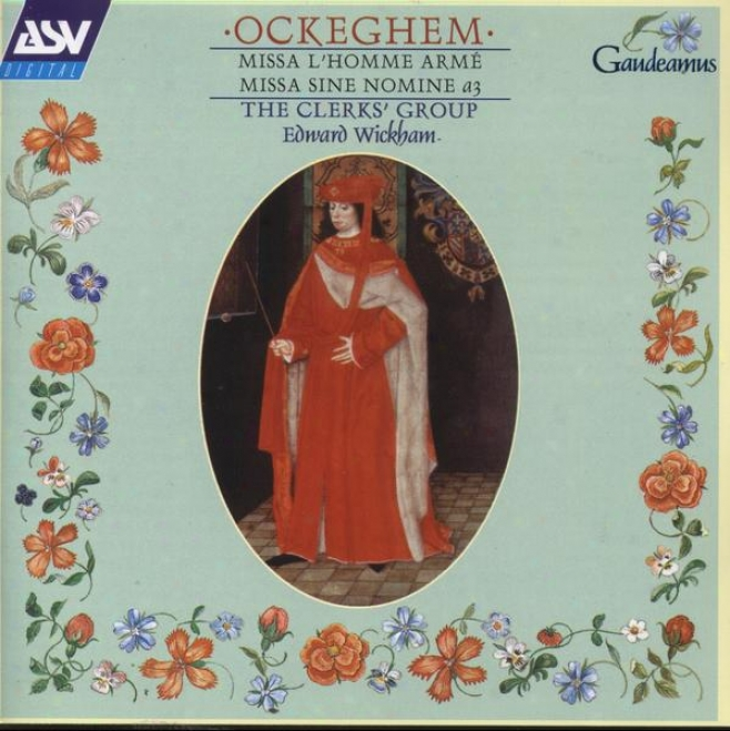 Ockeghem:  Missa L'homme Arme; Missa Sine Nomine A 3; Music In the name of Morton And Basiron