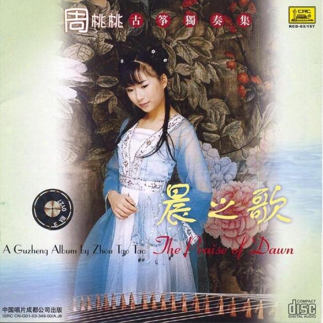 Ode To The Dawn: Zhent Tunes By Zhou Taotao (chen Zhi Ge: Zhou Taotao Gu Zheng Du Zou Ji)