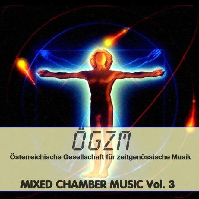 Oegzm Vol 3: Mixed Chamber Music 3 - Gemischte Kammermusik 3, Dimitrova, Kropp, Wang, Luitz