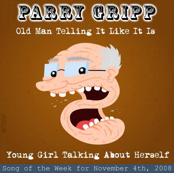 Old Man Telling It Like It Is: Parry Gripp Song Of The Week For November 4, 2008 - Single