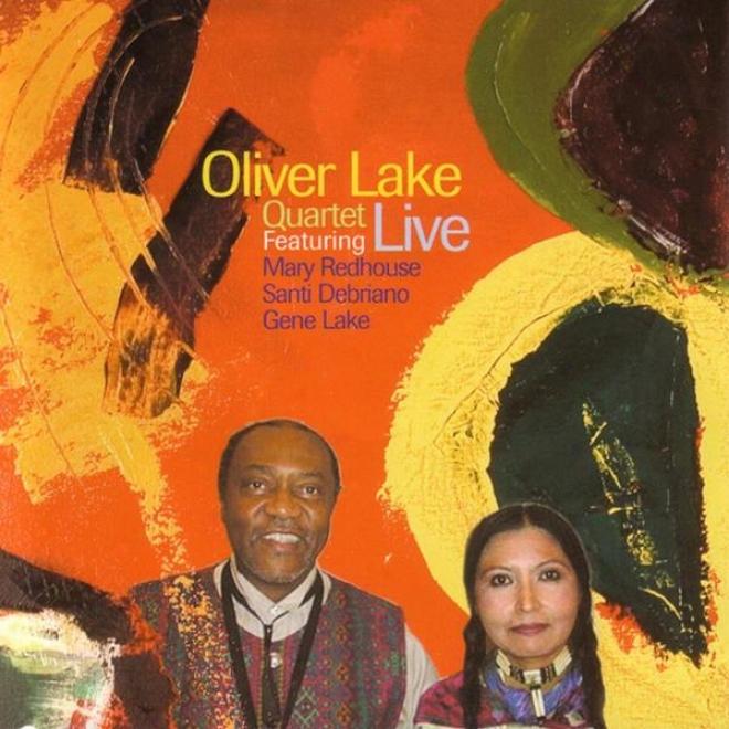 Oliver Lake Quartet - Live Featuring Mary Redhouse, Santi Drbriano, Gene Lake