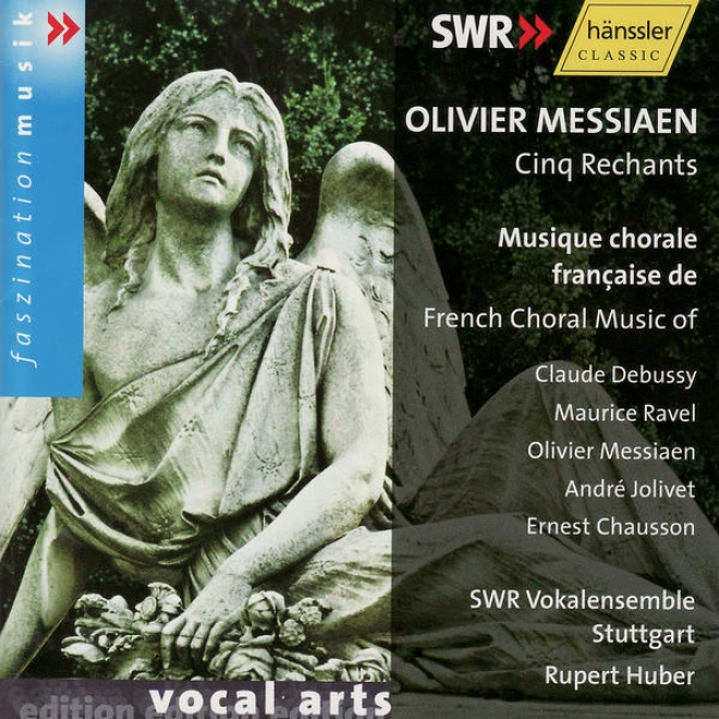 Olivier Messiaen: Cinq Rechants & French Choral Music Of C. Debussy, M. Ravel, A. Jolivet, E. Chausson