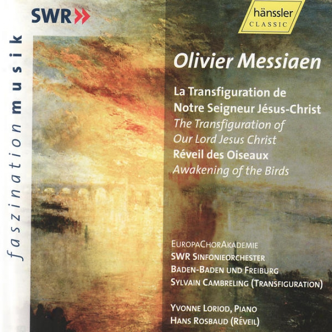 Olivier Messiaen: Rã©veil Dea Oiseaux & La Transfiguration De Notre Seigneur Jã©sus-christ