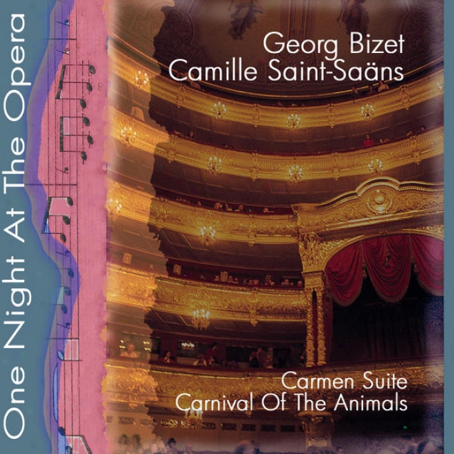 One Night At The Opera: Bizet; Carmen Suite & Camille Saint-saens; Carnival Of The Animals (karneval Der Tiere)