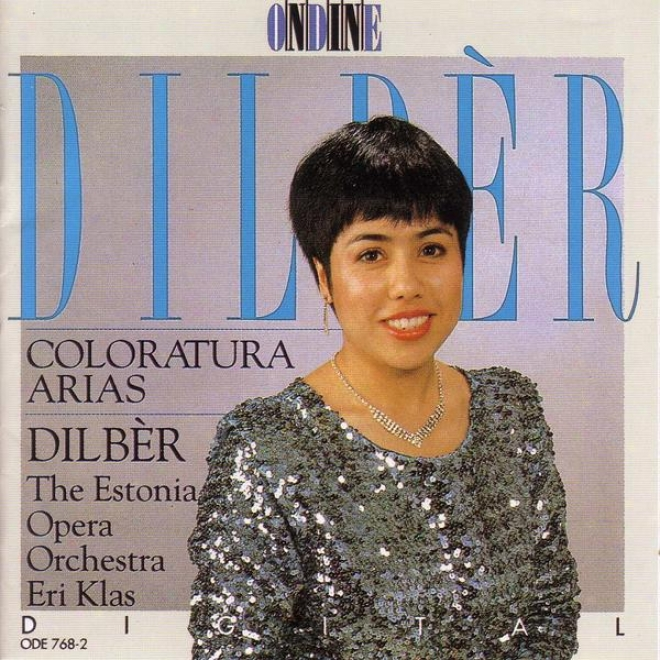 Opera Arias (coloratura): Dilber - Bellini, V. / Verdi, G. / Meyerbeer, G. / Delibes, L. / Donizetti, G. / Strauss Ii / Strauss, R