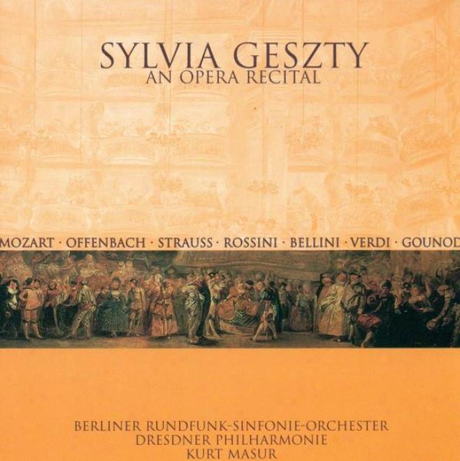 Opera Arias (soprano): Geszty, Sylvia - Mozart, W.a. / Offenbach, J. / Strauss, R. / Rossini, G. / Bellini, V. / Verdi, G. / Gouno