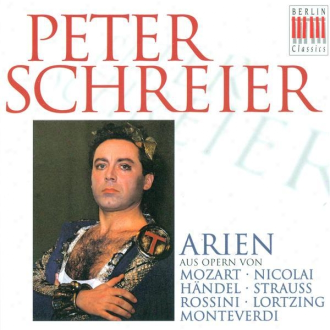 Opera Arias (tenor): Schreier, Peter - Mozart, W.a. / Nicolai, O. / Handel, G.f. / Strauss, R. / Rossini, G. / Lortzing, A.
