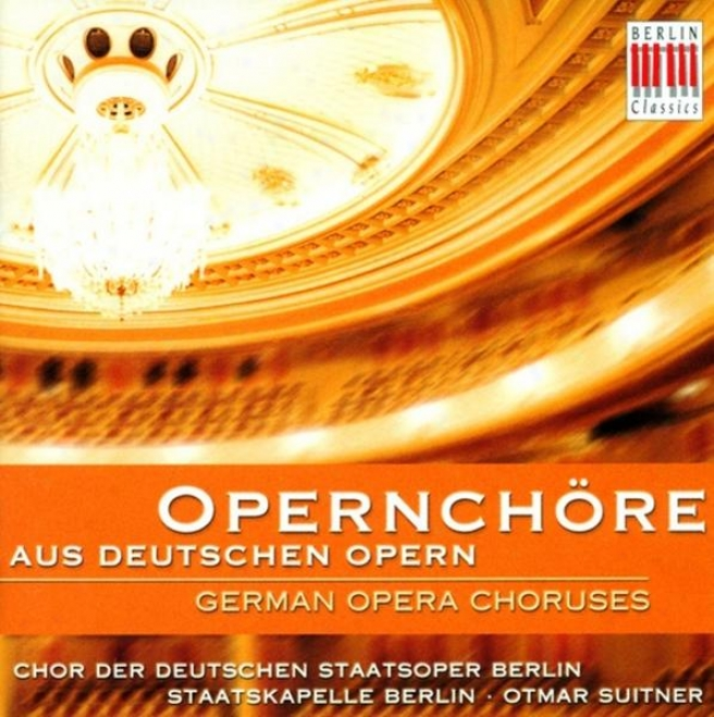 Opera Choruses - Berlin State Opera Chorus - Beethoven, L.van / Mozart, W.a. / Nicolai, O. / Weber, C.m. Von / Flotow, F. Von / Wa