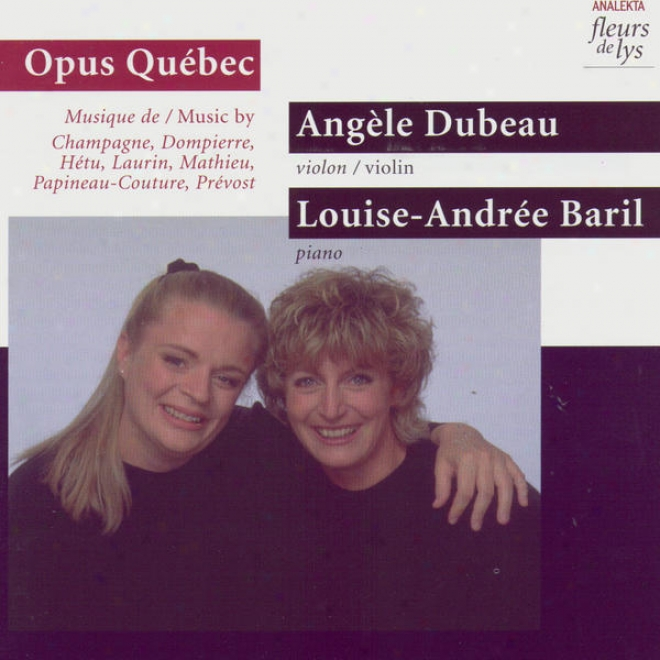 Opus Quã©bec: Music By Champagne, Dompierre, Hetu, Laurin, Mathieu, Paineau-couture, Precost