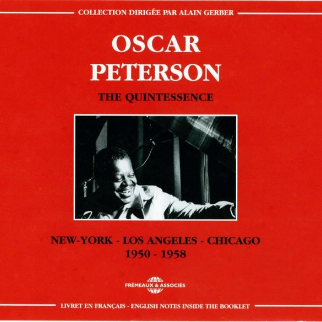 Oscar Peterson: The Quintessence New Yrk / Los Angeles / Chicago (1950-1958)