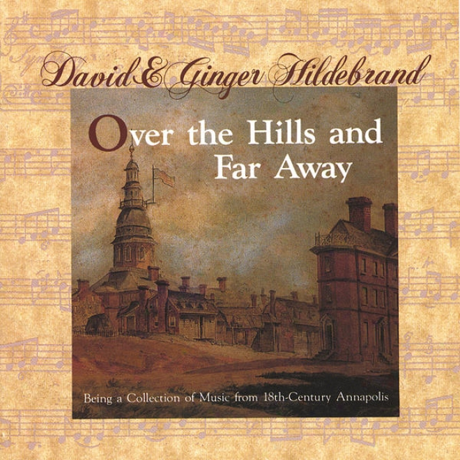 Throughout The Hills And Far Away: Being A Collection Of Music From 18th-century Annapolis