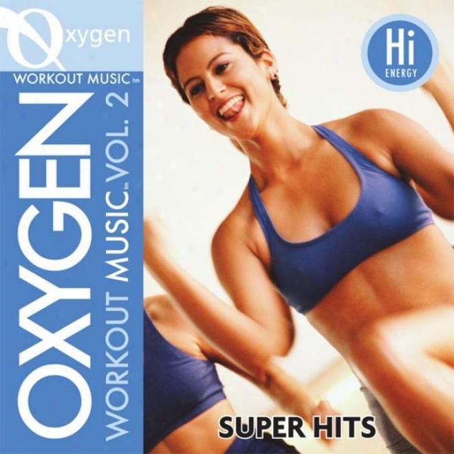 Oxygen Workout Musiv Vol. 2 - Super Hits - 128 Bpm For Running, Walkong, Elliptical, Treadmill, Aerobics, Fitness
