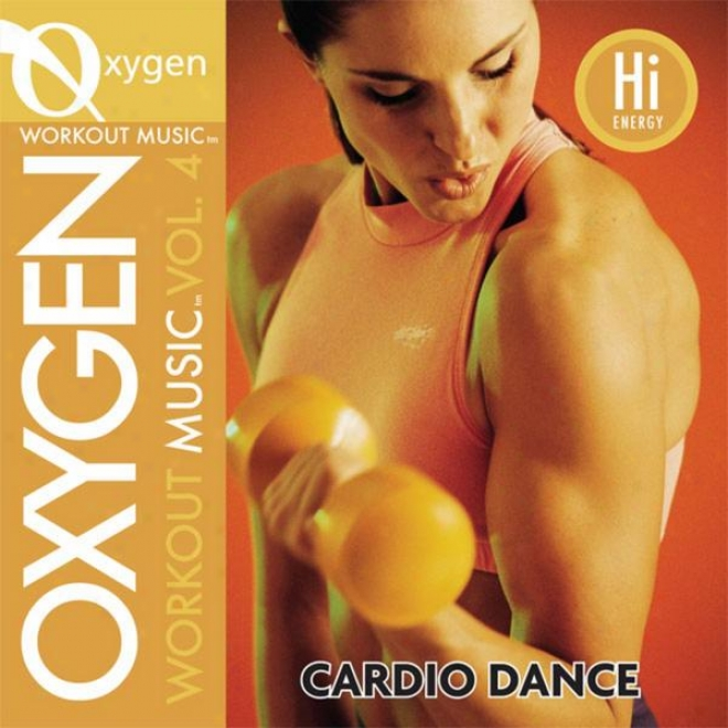 Oxygen Workout Music Vol. 4 - Cardio Dance - 130 Bpm For Running, Walking, Elliptical, Treadmill, Aerobics, Fitness