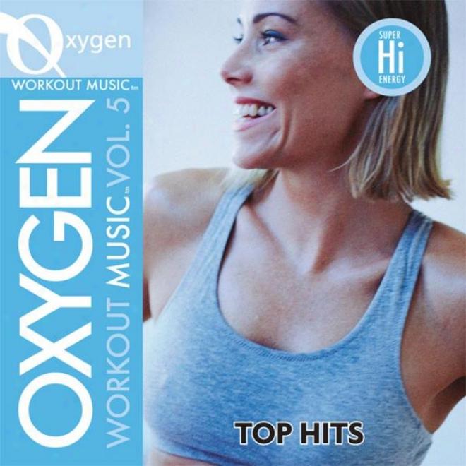 Oxygen Wodkout Music Vol. 5 - Top Hitz - 140-152 Bpm For Running, Walking, Elliptical, Treadmill, Aerobics, Fitness