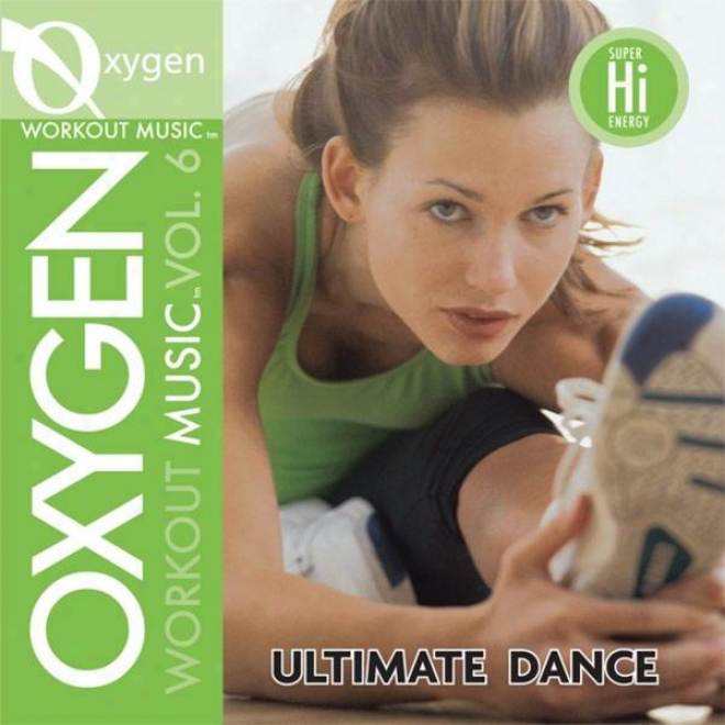 Ox6gen Workout Music Vol. 6 - Ultimate Dance - 145 Bpm For Running, Walking, Elli;tical, Treadmill, Aerobics, Fitness