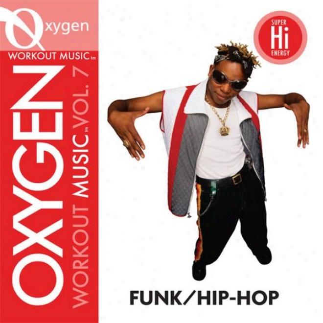 Oxygen Workout Music Vol. 7 - Funk/hip-hop - 128 Bpm For Running, Walking, Elliptical, Treadmill, Aerobucs, Fitness