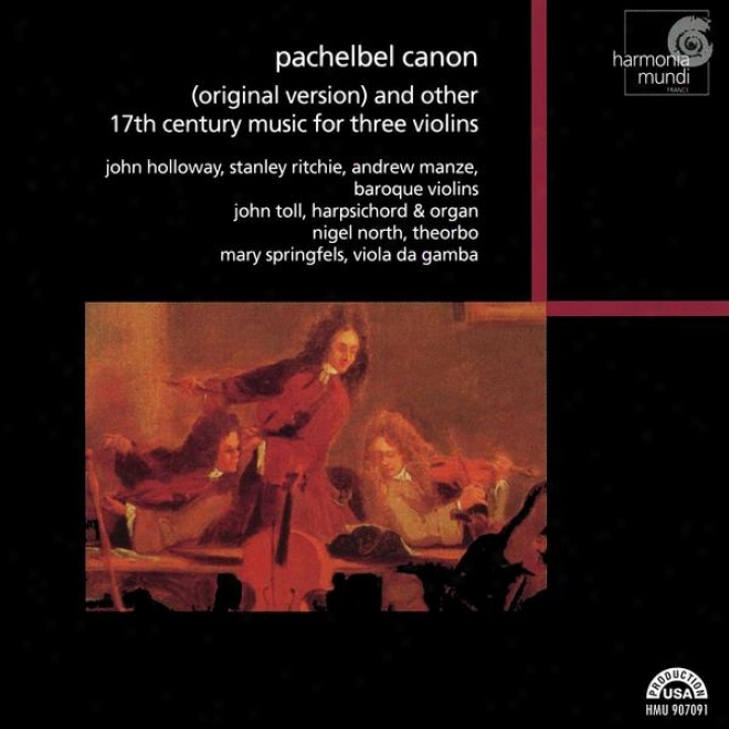 Pachelbel Canon (original Version) And Other 17th Century Music Because of Three Violins