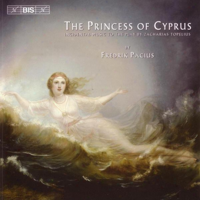 Pacius: Princess Of Cyprus (the) -  Incidental Music To The Play By Zacharias Topelius