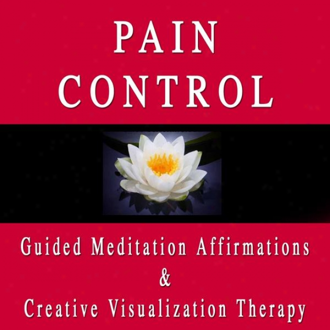 Pain Control Guided Meditation Affirmations & Creative Visualization Therapy