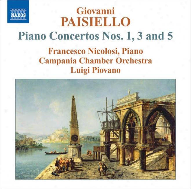 Paisiello, G.: Piano Concertos Nos. 1, 3 And 5 (nicolosi, Campania Chambed Orchestra, Piovano)